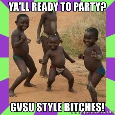 african kids dancing - Ya'll ready to party? GVSU STYLE BITCHES!