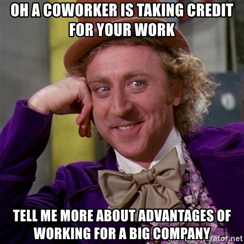 Willy Wonka - oh a coworker is taking credit for your work tell me more about Advantages of Working for a Big Company