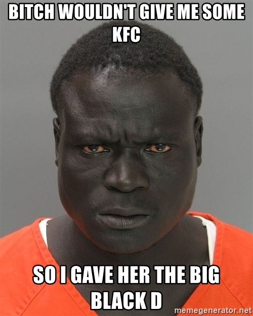 Jailnigger - bitch wouldn't give me some kfc so i gave her the big black d