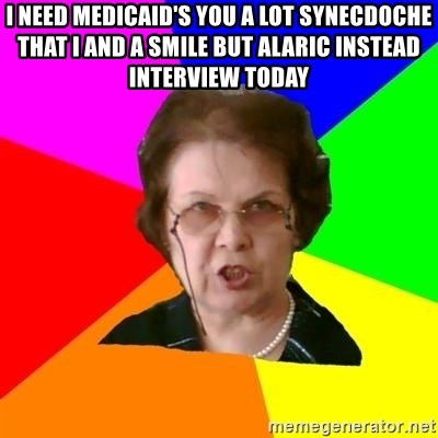 teacher - I NEED MEDICAID'S YOU A LOT SYNECDOCHE THAT I AND A SMILE BUT ALARIC INSTEAD INTERVIEW TODAY