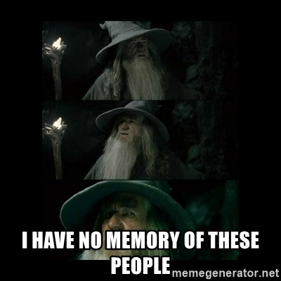 Confused Gandalf -  I have no memory of these people