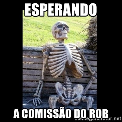 Still Waiting - ESPERANDO A COMISSÃO DO ROB