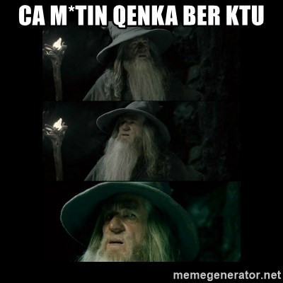 Confused Gandalf - ca m*tin qenka ber ktu