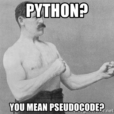 overly manlyman - Python? YOU MEAN PSEUDOCODE?