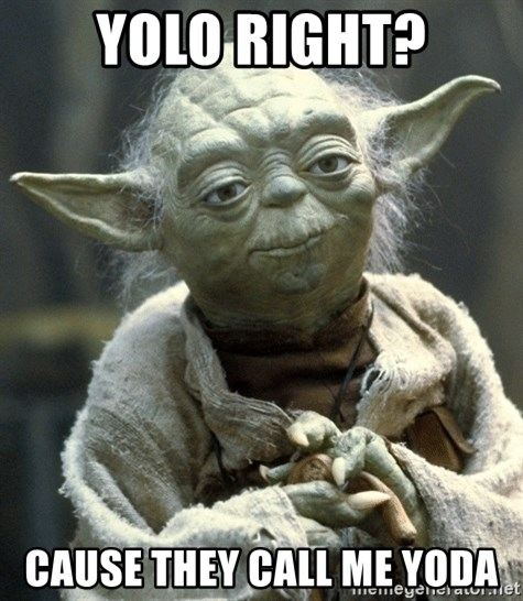 Yodanigger - Yolo right? cause they call me yoda
