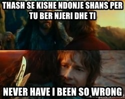 Never Have I Been So Wrong - thash se kishe ndonje shans per tu ber njeri dhe ti never have i been so wrong
