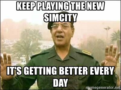 Iraqi Information Minister - KEEP PLAYING THE NEW SIMCITY IT'S GETTING BETTER EVERY DAY