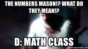 Mason the numbers???? - THE NUMBERS MASON!? WHAT DO THEY MEAN!? D: Math class