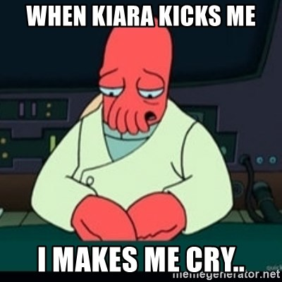 Sad Zoidberg - WHEN KIARA KICKS ME I MAKES ME CRY..
