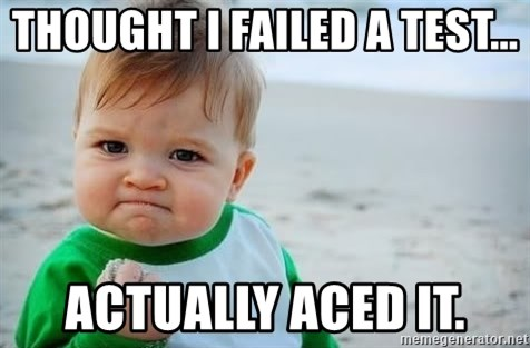 fist pump baby - thought I failed a test... actually aced it.
