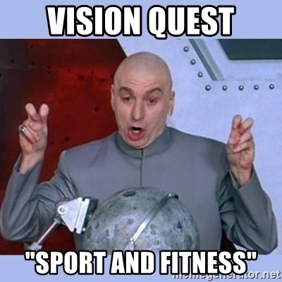 "Dr Evil meme - Vision Quest ""Sport and fitness"""