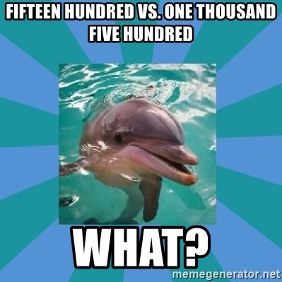 Dyscalculic Dolphin - fifteen hundred vs. one thousand five hundred what?