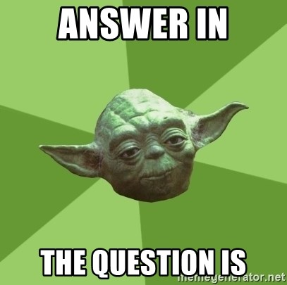 Advice Yoda Gives - Answer in the question is