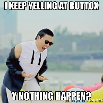 Gangnam Style - I keep yelling at buttox Y nothing happen?