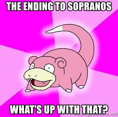 Slowpoke - The ending to sopranos what's up with that?