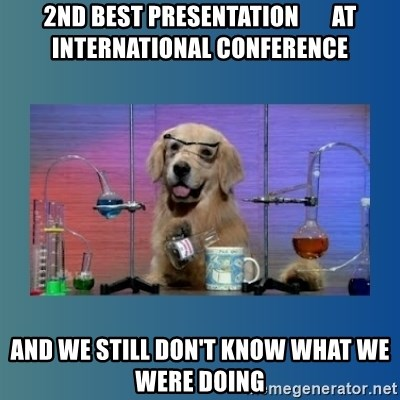 Chemistry Dog - 2nd best presentation       at international conference and we still don't know what we were doing