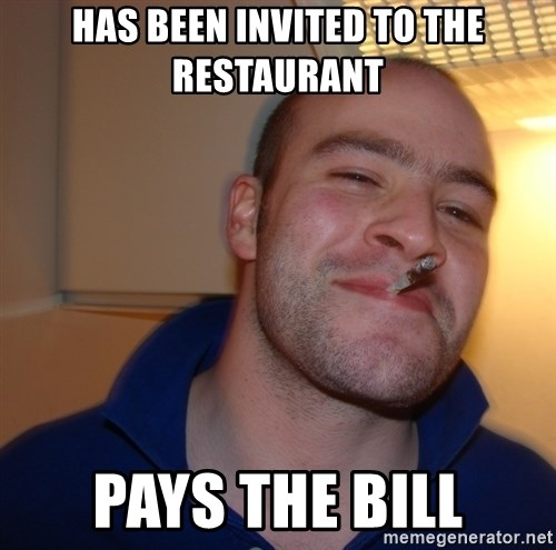 Good Guy Greg - Has been invited to the restaurant pays the bill