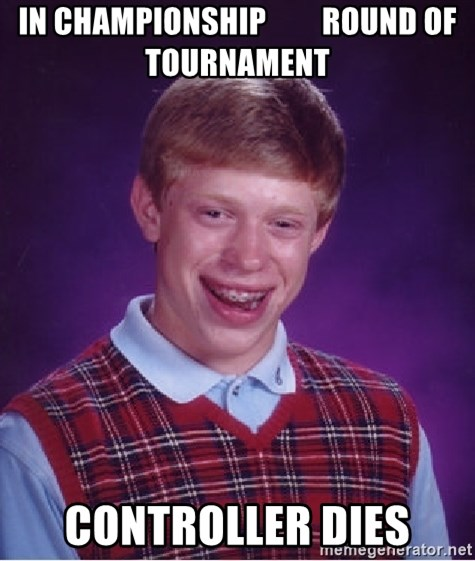 Bad Luck Brian - in CHAMPIONSHIP         ROUND OF TOURNAMENT controller dies