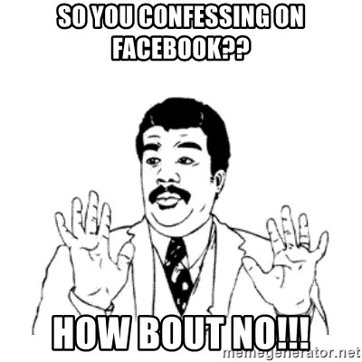 aysi - so you confessing on facebook?? how bout no!!!