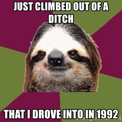 Just-Lazy-Sloth - Just climbed out of a ditch That I drove into in 1992