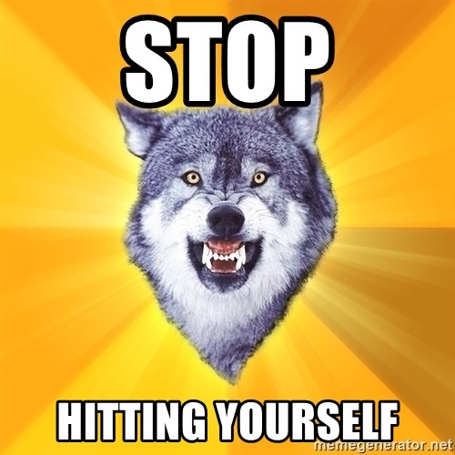 Courage Wolf - stop hitting yourself