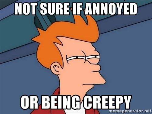 Futurama Fry - Not sure if annoyed Or being creepy
