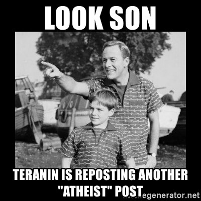 "look son a faggot - Look son teranin is reposting another ""atheist"" post"