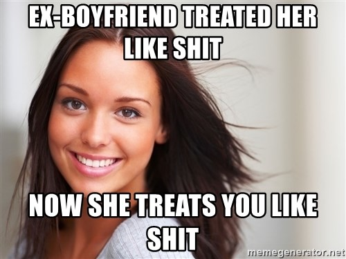 Good Girl Gina - ex-boyfriend treated her like shit now she treats you like shit