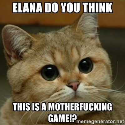 Do you think this is a motherfucking game? - Elana do you think This is a moTherfucking game!?