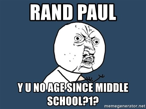 Y U No - Rand Paul Y U no age since middle school?1?