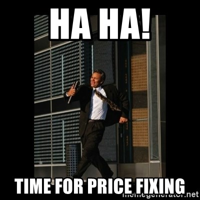 HaHa! Time for X ! - ha ha! time for price fixing
