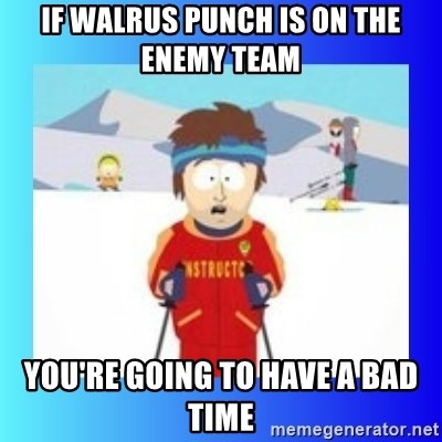 super cool ski instructor - If Walrus punch is on the enemy team You're going to have a bad time