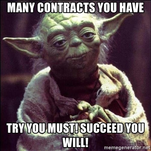 Advice Yoda - Many contracts you have Try you must! Succeed You will!