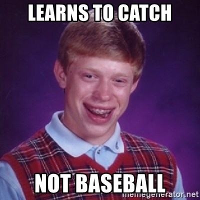 Bad Luck Brian - Learns to Catch Not baseball