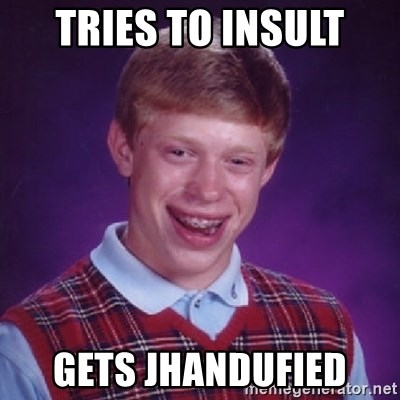 Bad Luck Brian - Tries to insult Gets Jhandufied