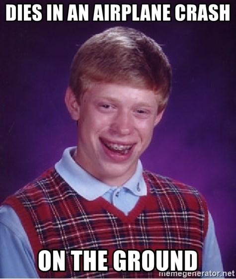 Bad Luck Brian - DIES IN AN AIRPLANE CRASH ON THE GROUND