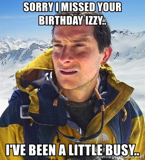 Bear Grylls - Sorry I missed your Birthday Izzy.. I've been a little Busy..