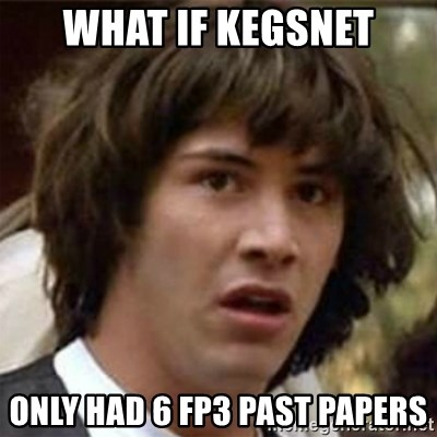 what if meme - WhAt if kegsnet only haD 6 FP3 paSt papers