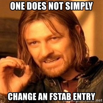 One Does Not Simply - one does not simply change an fstab entry
