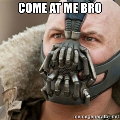Bane - COME AT ME BRO