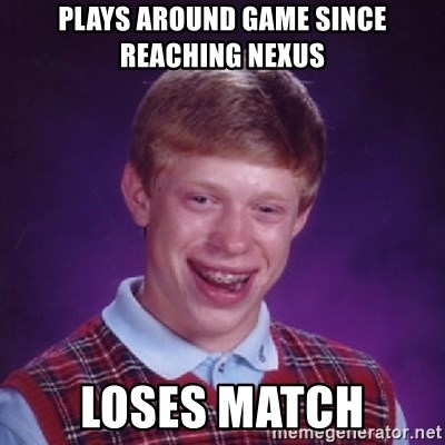 Bad Luck Brian - PLays around game since reaching nexus Loses match