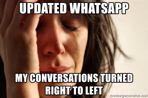 First World Problems - UPDATED WHATSAPP MY CONVERSATIONS TURNED RIGHT TO LEFT
