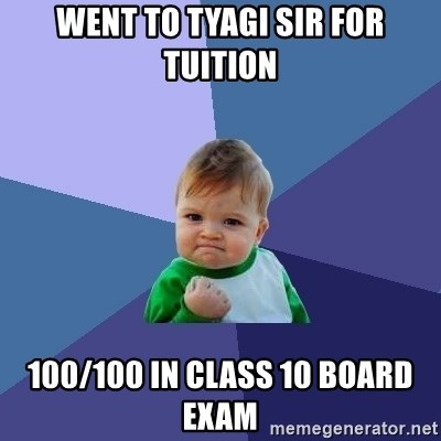 Success Kid - Went to tyagi sir for tuition 100/100 in class 10 board exam