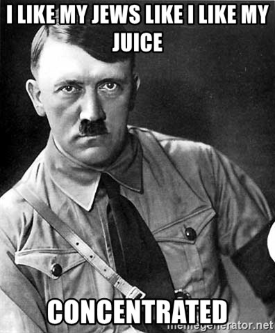 Hitler - I LIKE MY JEWS LIKE I LIKE MY JUICE concentrated