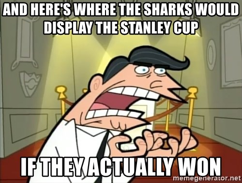 Timmy turner's dad IF I HAD ONE! - AND HERE'S WHERE THE SHARKS WOULD DISPLAY THE STANLEY CUP IF THEY ACTUALLY WON