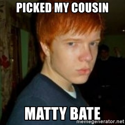 Flame_haired_Poser - PICKED MY COUSIN MATTY BATE
