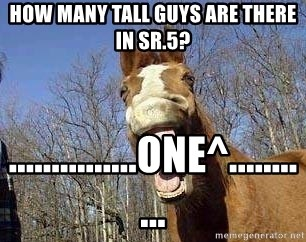 Horse - HOW MANY TALL GUYS ARE THERE IN SR.5? ...............ONE^...........
