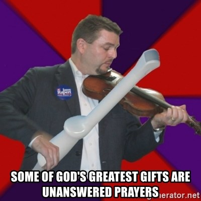 FiddlingRapert -  some of God's greatest gifts are unanswered prayers