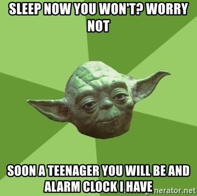 Advice Yoda Gives - sleep now you won't? worry not soon a teenager you will be and alarm clock I have