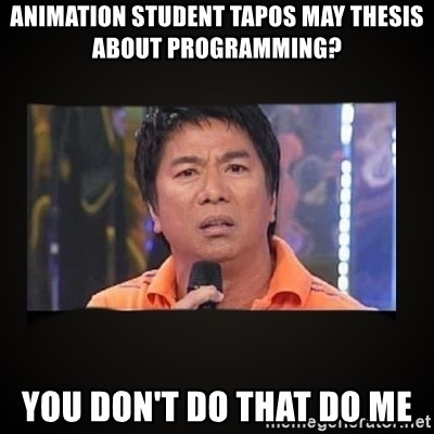 Willie Revillame me - ANIMATION STUDENT TAPOS MAY THESIS ABOUT PROGRAMMING? YOU DON'T DO THAT DO ME